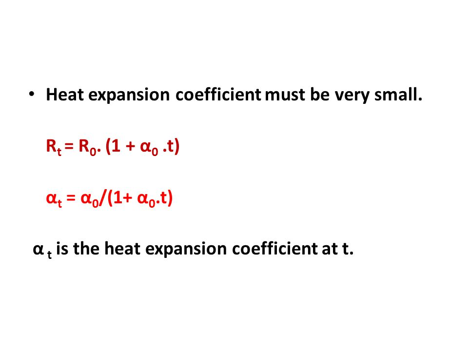 Heat expansion coefficient must be very small.