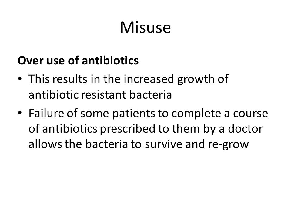Misuse Over use of antibiotics