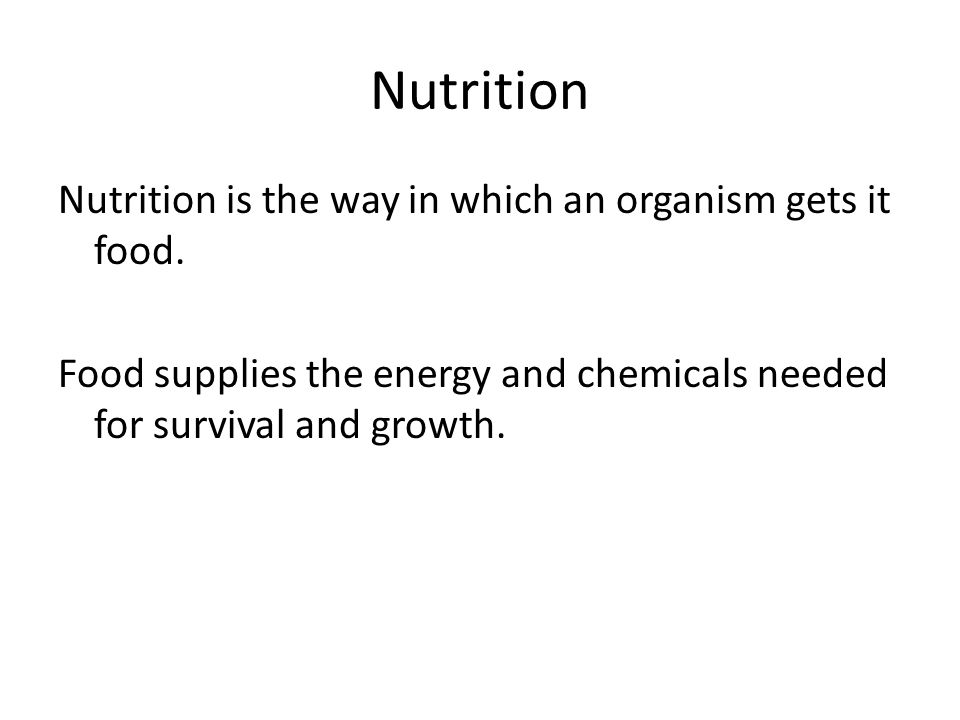 Nutrition Nutrition is the way in which an organism gets it food.