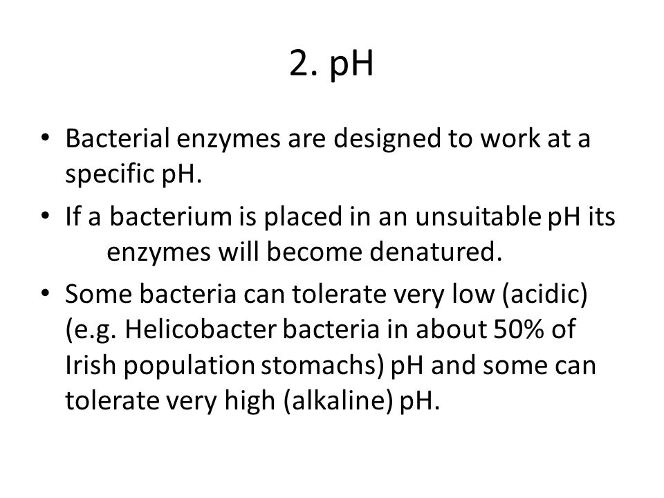 2. pH Bacterial enzymes are designed to work at a specific pH.