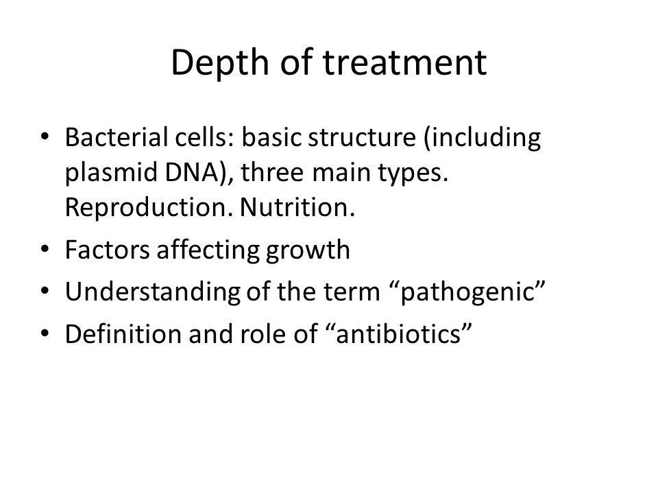 Depth of treatment Bacterial cells: basic structure (including plasmid DNA), three main types. Reproduction. Nutrition.
