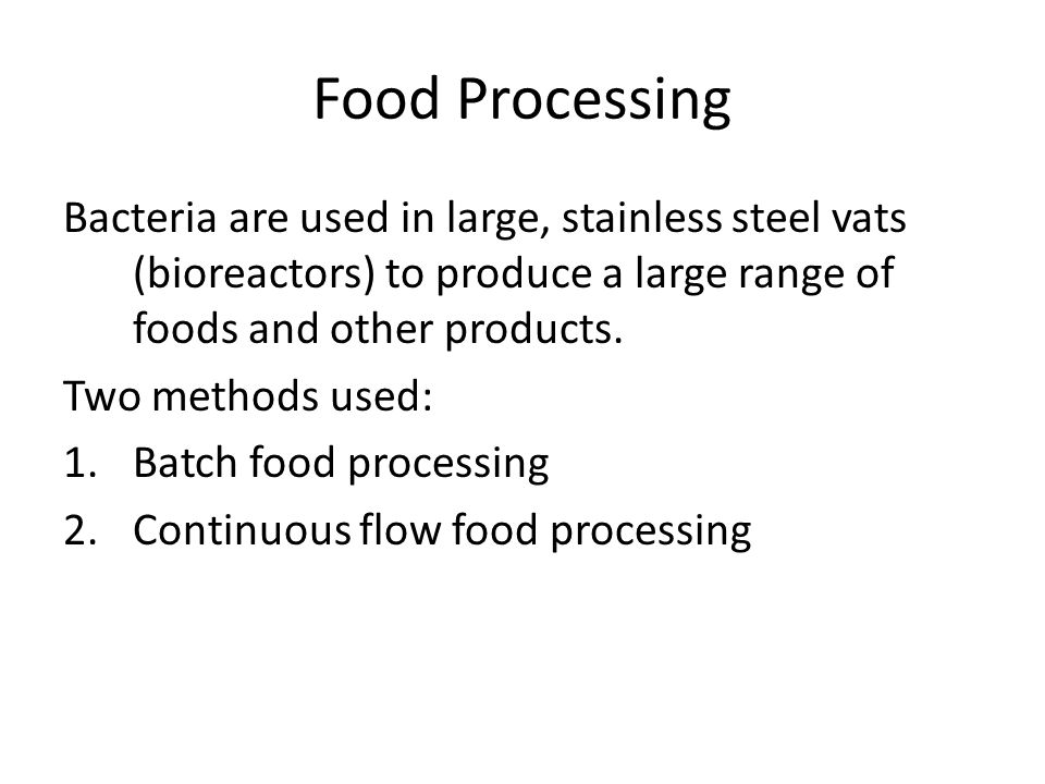 Food Processing Bacteria are used in large, stainless steel vats (bioreactors) to produce a large range of foods and other products.
