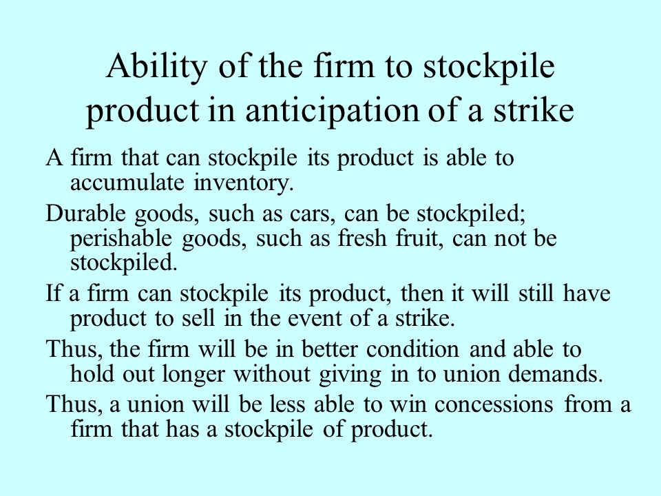 Ability of the firm to stockpile product in anticipation of a strike