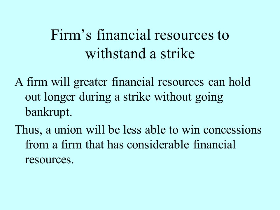 Firm's financial resources to withstand a strike