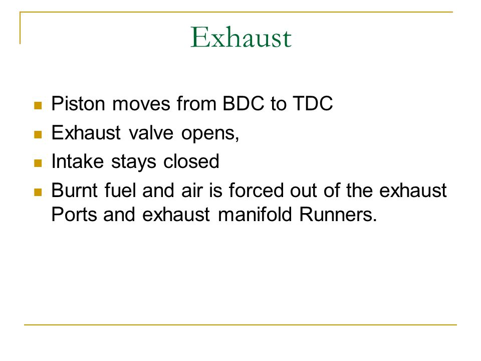 Exhaust Piston moves from BDC to TDC Exhaust valve opens,