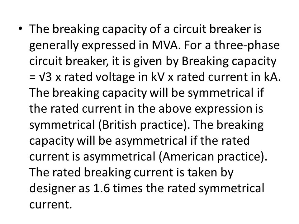 The breaking capacity of a circuit breaker is generally expressed in MVA.