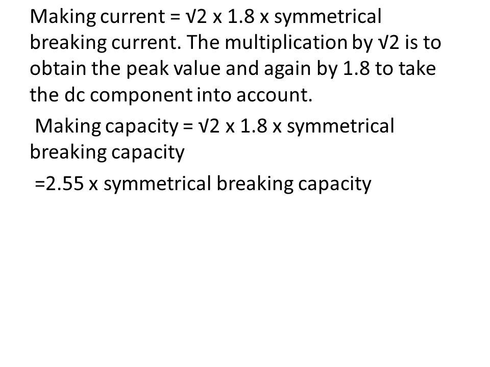 Making current = √2 x 1. 8 x symmetrical breaking current
