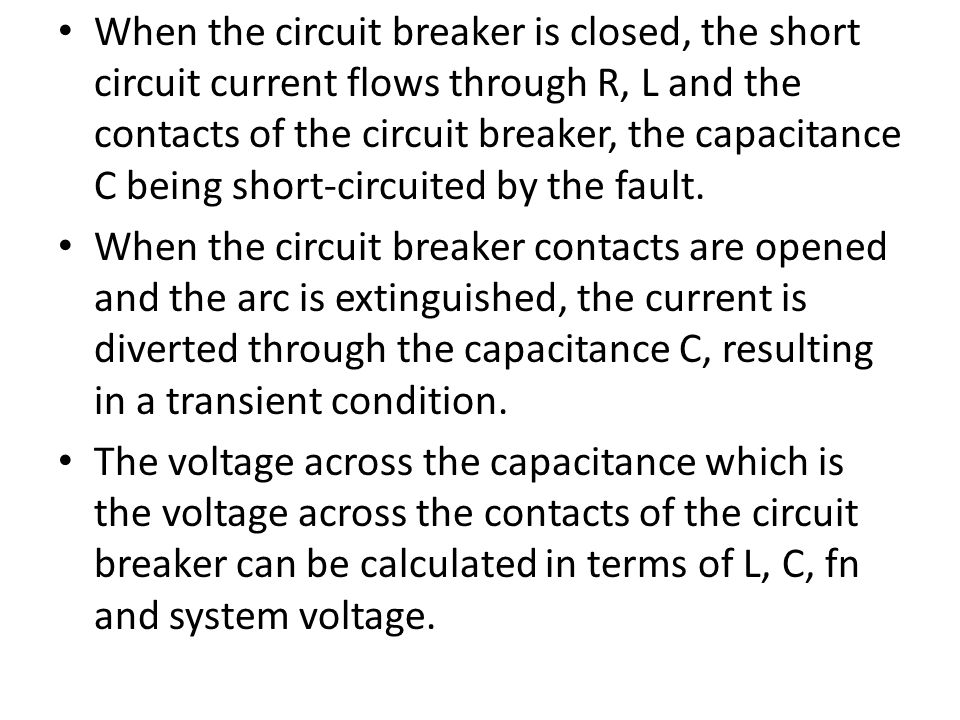 When the circuit breaker is closed, the short circuit current flows through R, L and the contacts of the circuit breaker, the capacitance C being short-circuited by the fault.