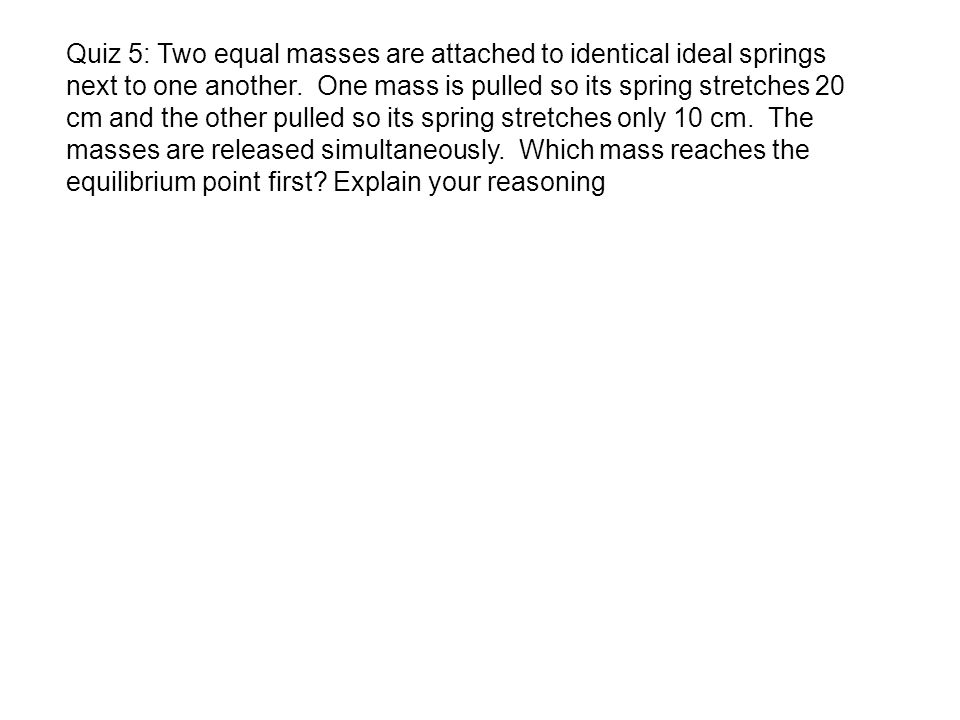 Quiz 5: Two equal masses are attached to identical ideal springs next to one another.