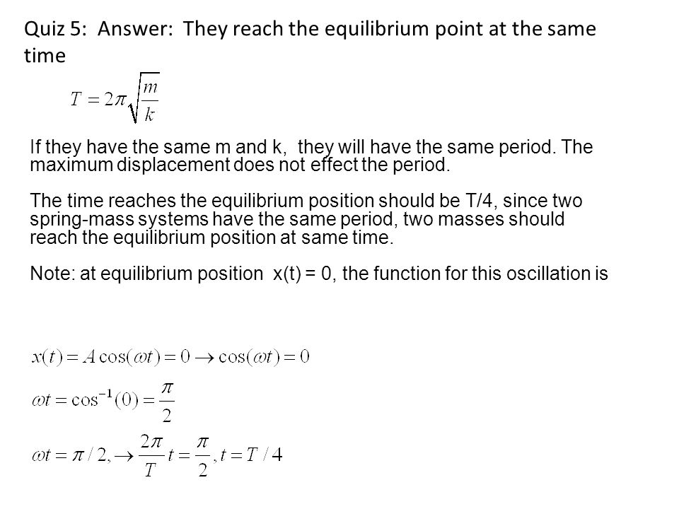 Quiz 5: Answer: They reach the equilibrium point at the same time