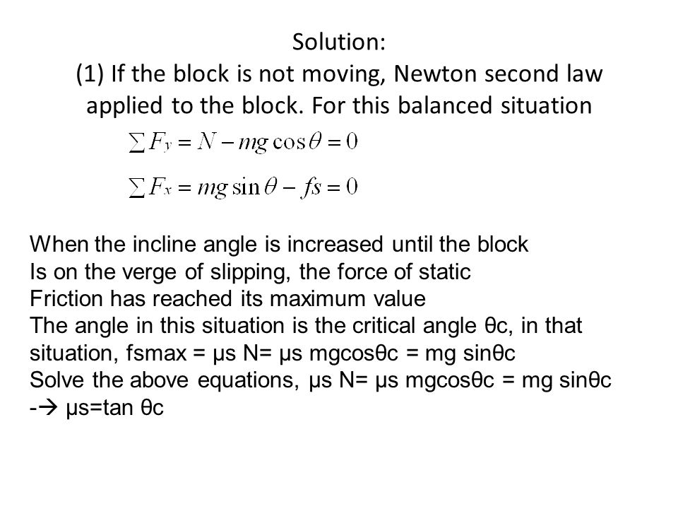 Solution: (1) If the block is not moving, Newton second law applied to the block. For this balanced situation