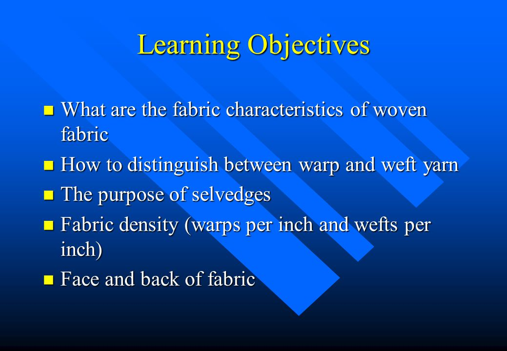 Learning Objectives What are the fabric characteristics of woven fabric. How to distinguish between warp and weft yarn.