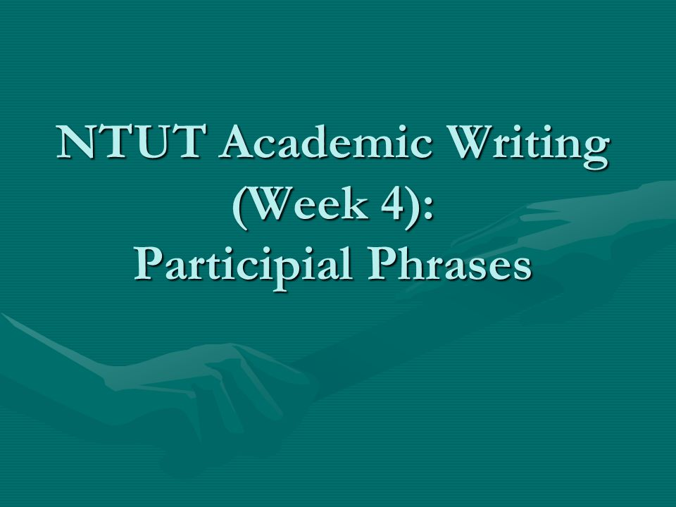 NTUT Academic Writing (Week 4): Participial Phrases