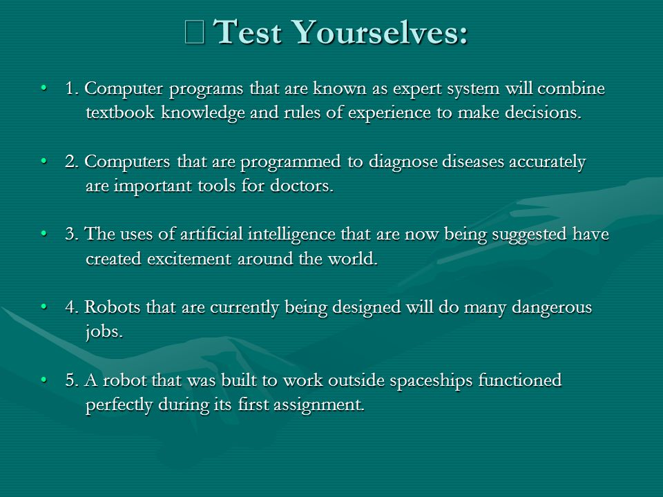 ※Test Yourselves: 1. Computer programs that are known as expert system will combine. textbook knowledge and rules of experience to make decisions.