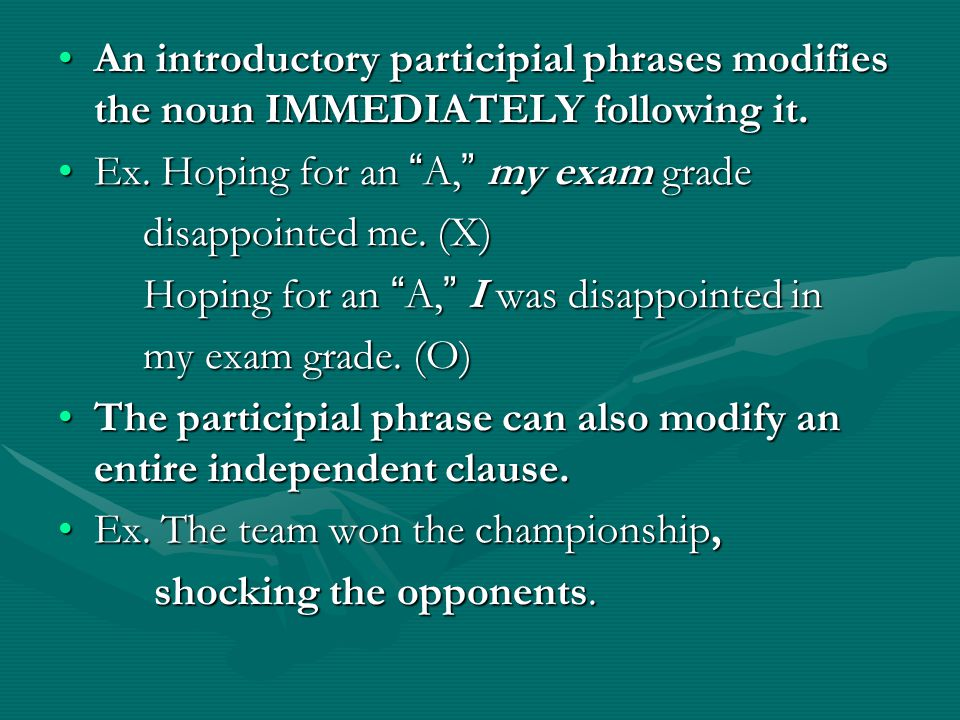 An introductory participial phrases modifies the noun IMMEDIATELY following it.