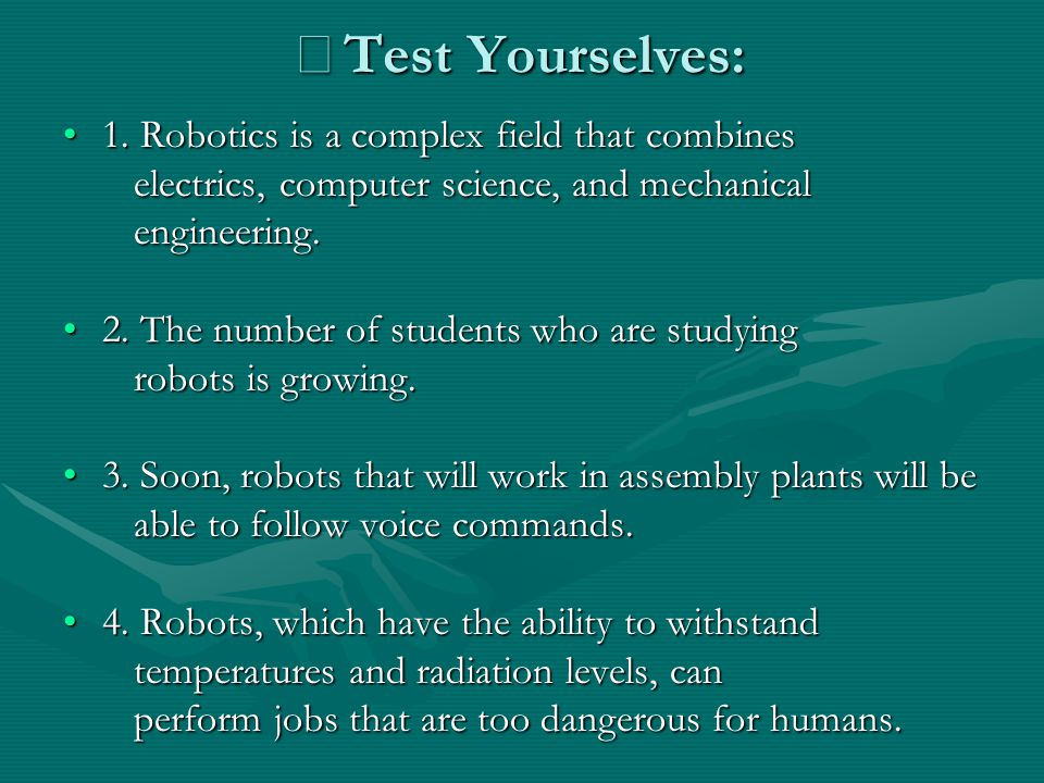 ※Test Yourselves: 1. Robotics is a complex field that combines