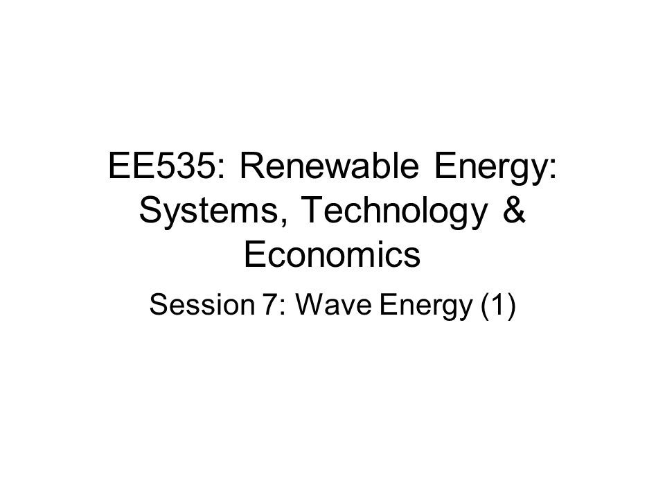 EE535: Renewable Energy: Systems, Technology & Economics