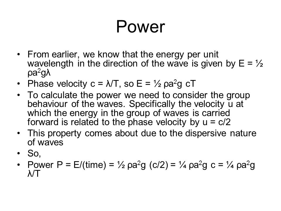 Power From earlier, we know that the energy per unit wavelength in the direction of the wave is given by E = ½ ρa2gλ.