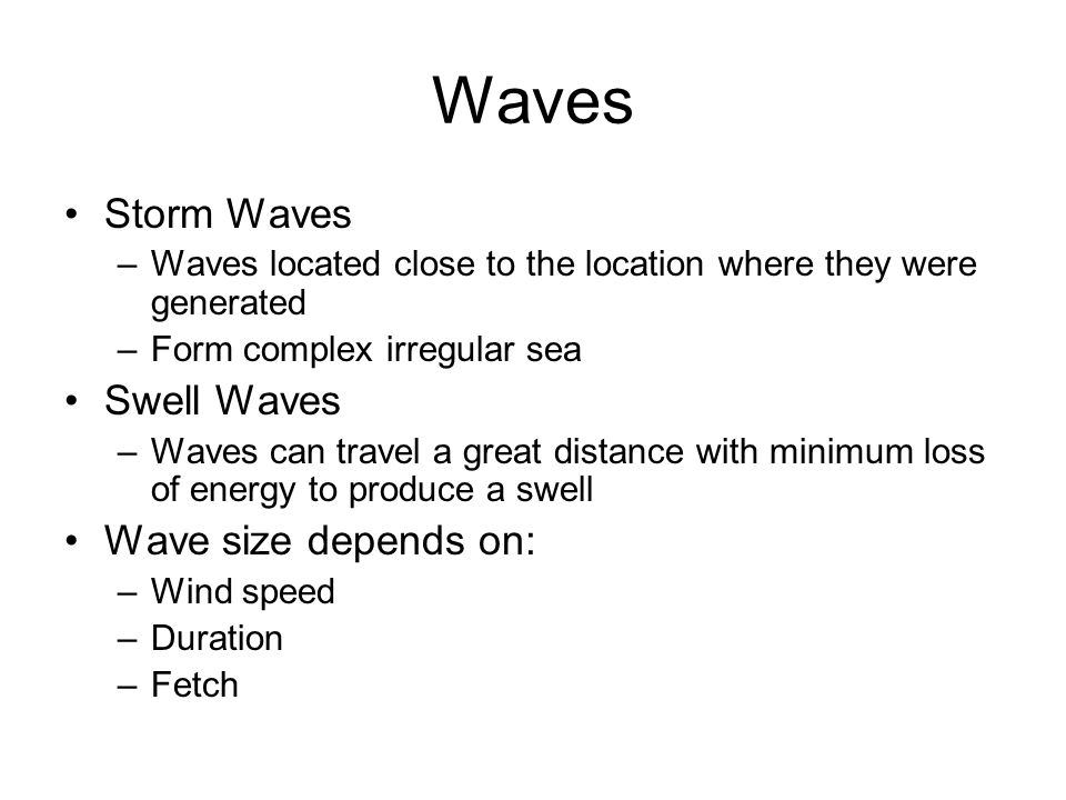 Waves Storm Waves Swell Waves Wave size depends on: