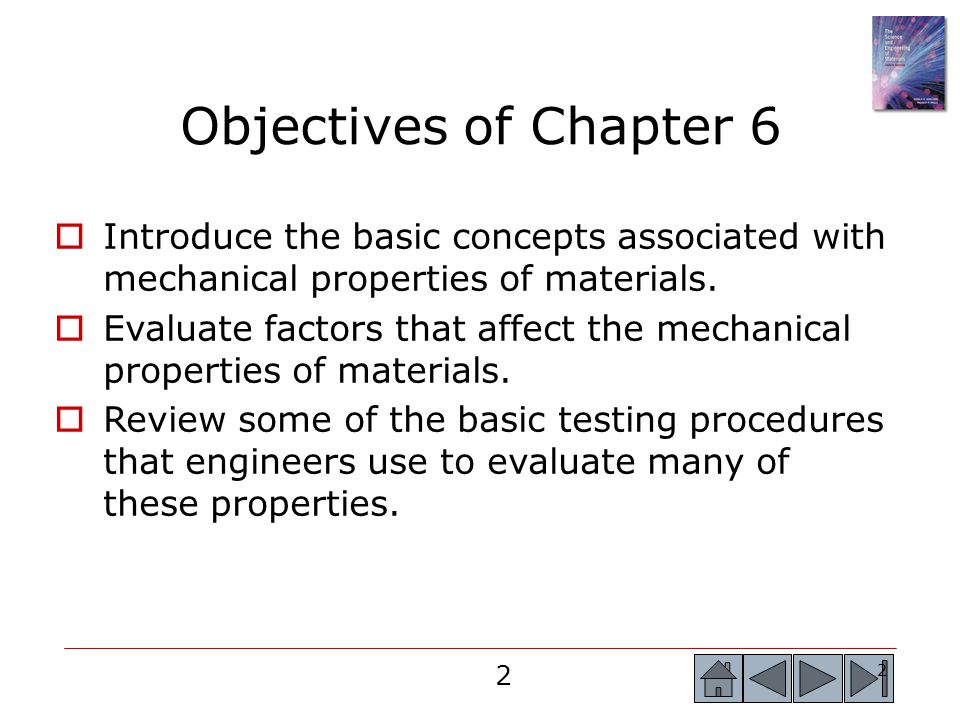Objectives of Chapter 6 Introduce the basic concepts associated with mechanical properties of materials.