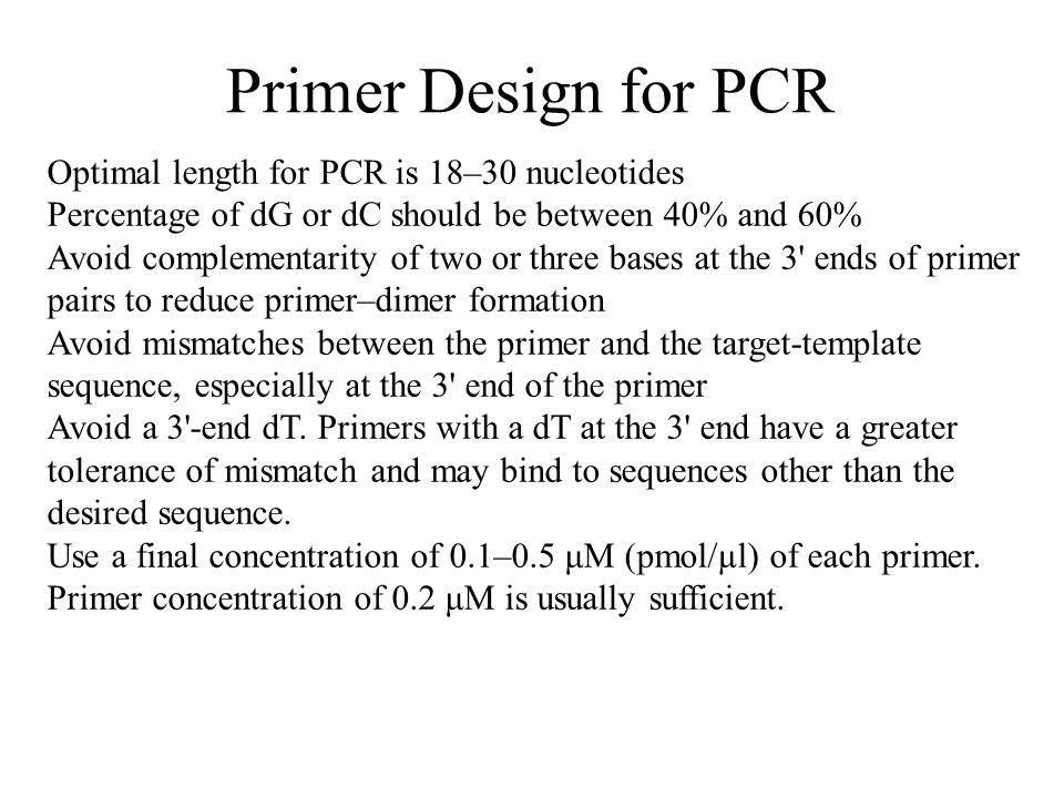 Primer Design for PCR Optimal length for PCR is 18–30 nucleotides