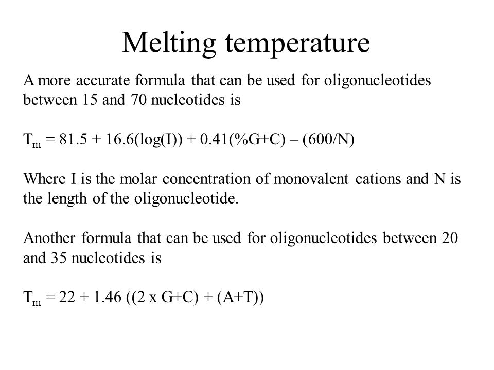 Melting temperature A more accurate formula that can be used for oligonucleotides between 15 and 70 nucleotides is.