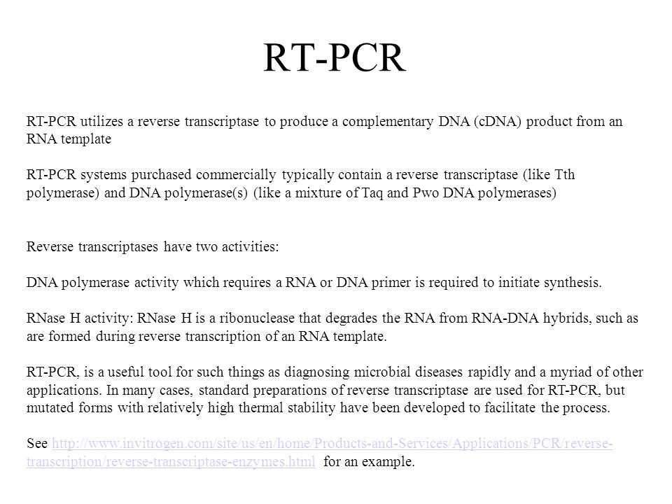 RT-PCR RT-PCR utilizes a reverse transcriptase to produce a complementary DNA (cDNA) product from an RNA template.