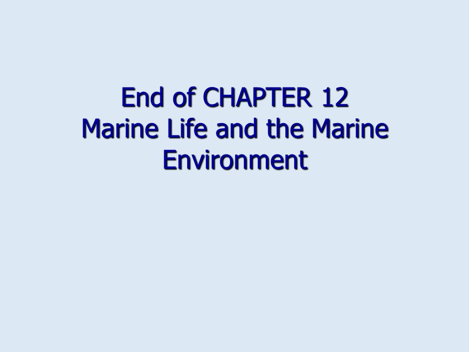 End of CHAPTER 12 Marine Life and the Marine Environment