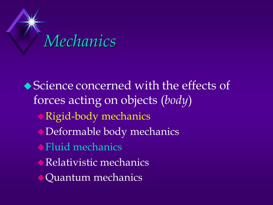 Mechanics Science concerned with the effects of forces acting on objects (body) Rigid-body mechanics.