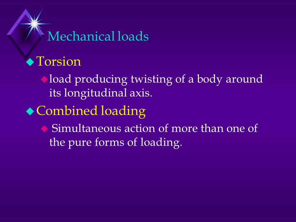 Mechanical loads Torsion Combined loading