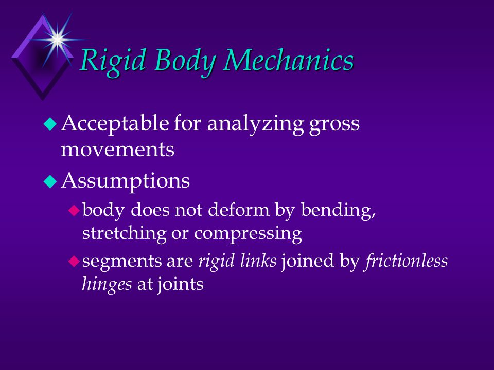 Rigid Body Mechanics Acceptable for analyzing gross movements