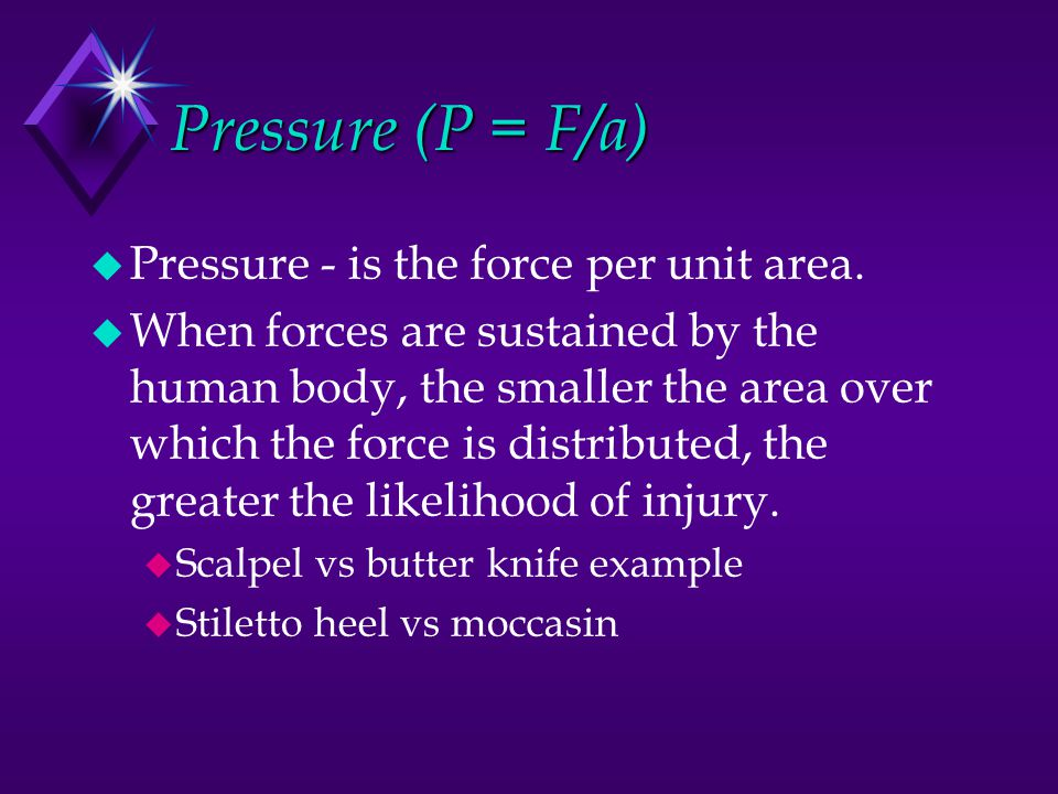 Pressure (P = F/a) Pressure - is the force per unit area.
