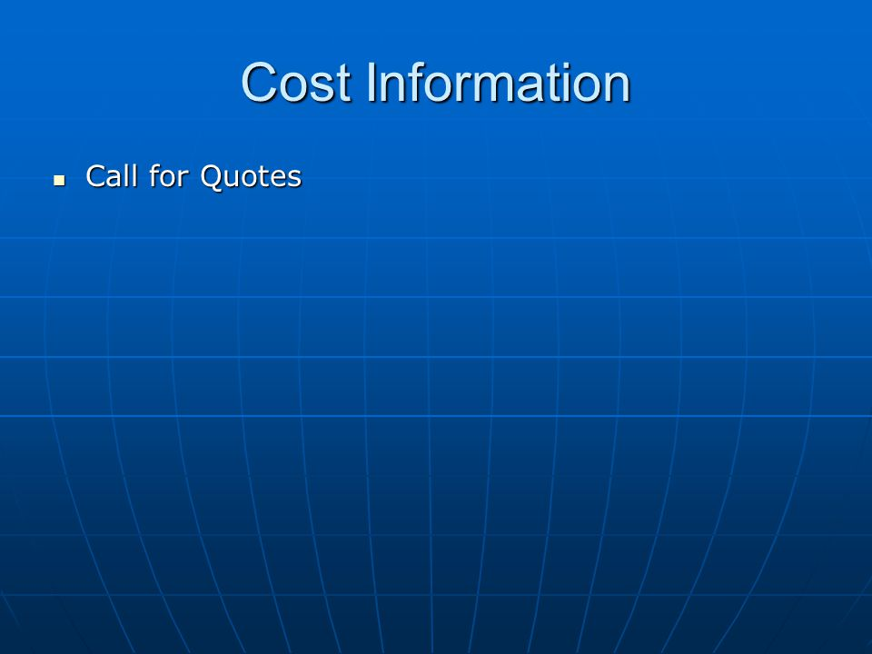 Cost Information Call for Quotes