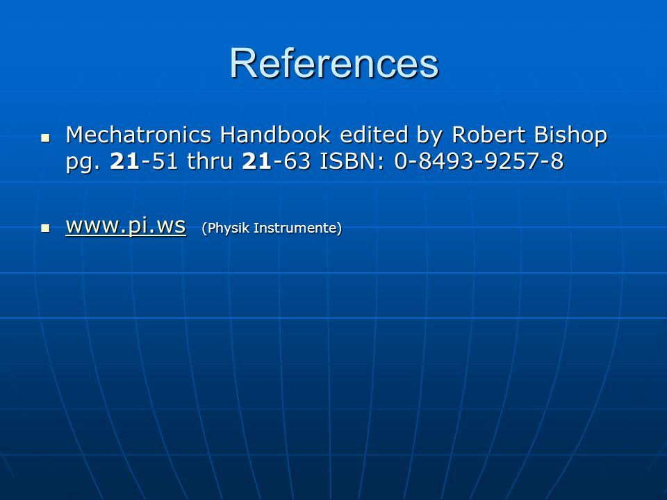 References Mechatronics Handbook edited by Robert Bishop pg.