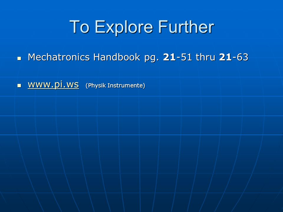 To Explore Further Mechatronics Handbook pg. 21-51 thru 21-63
