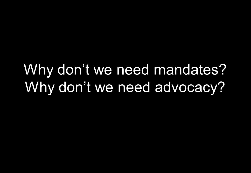 Why don't we need mandates Why don't we need advocacy