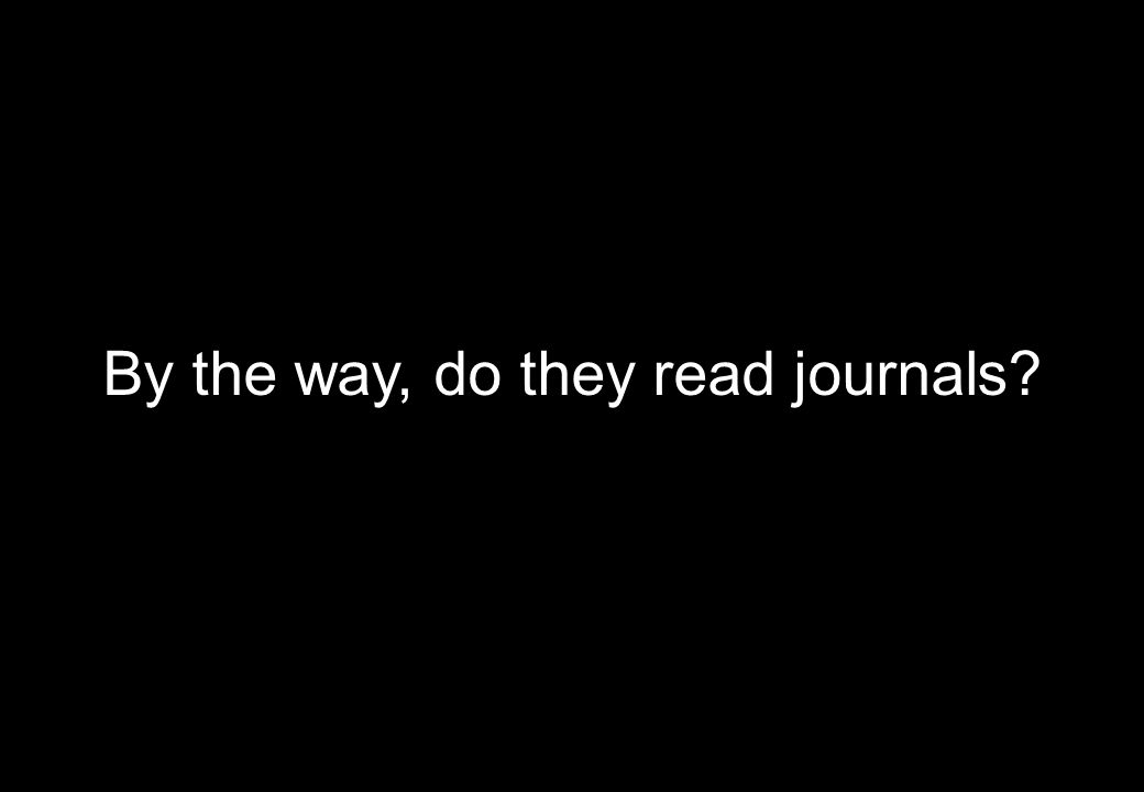 By the way, do they read journals
