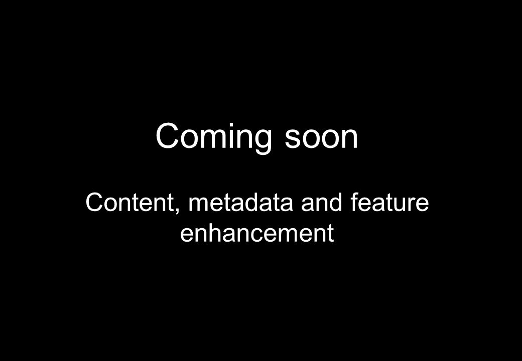 Content, metadata and feature enhancement