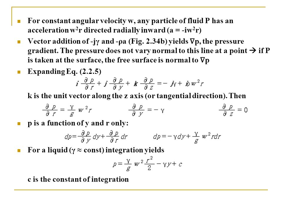 For constant angular velocity w, any particle of fluid P has an acceleration w2r directed radially inward (a = -iw2r)