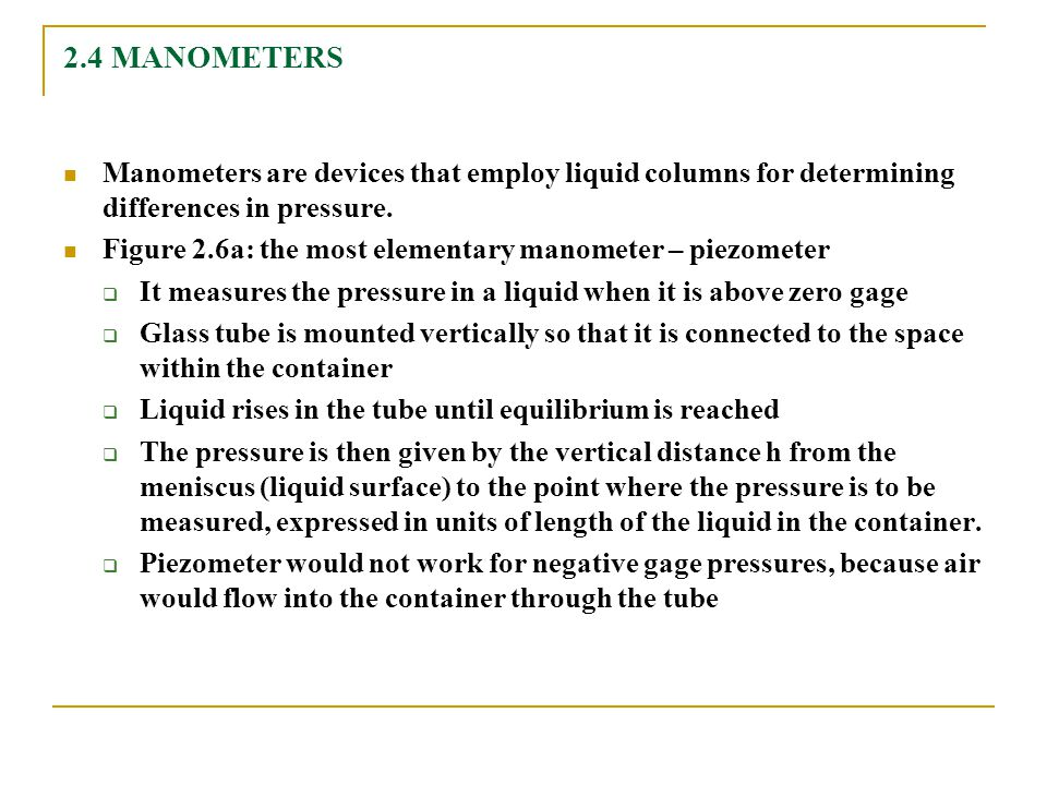 2.4 MANOMETERS Manometers are devices that employ liquid columns for determining differences in pressure.