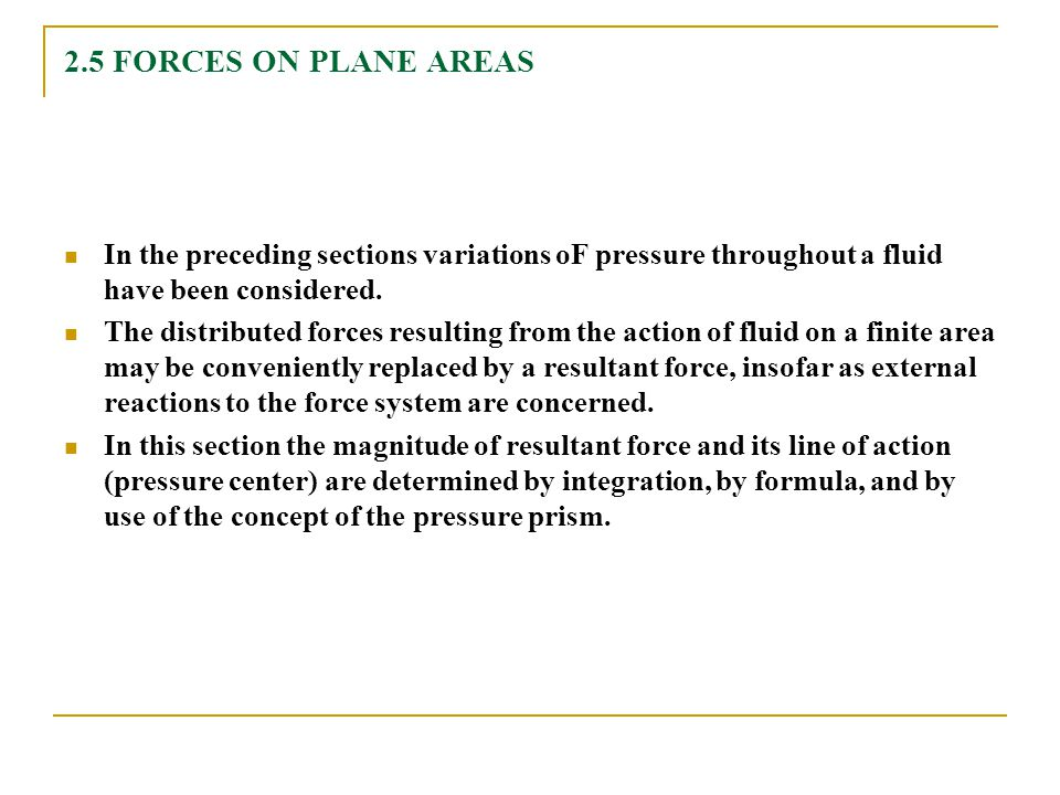 2.5 FORCES ON PLANE AREAS In the preceding sections variations oF pressure throughout a fluid have been considered.
