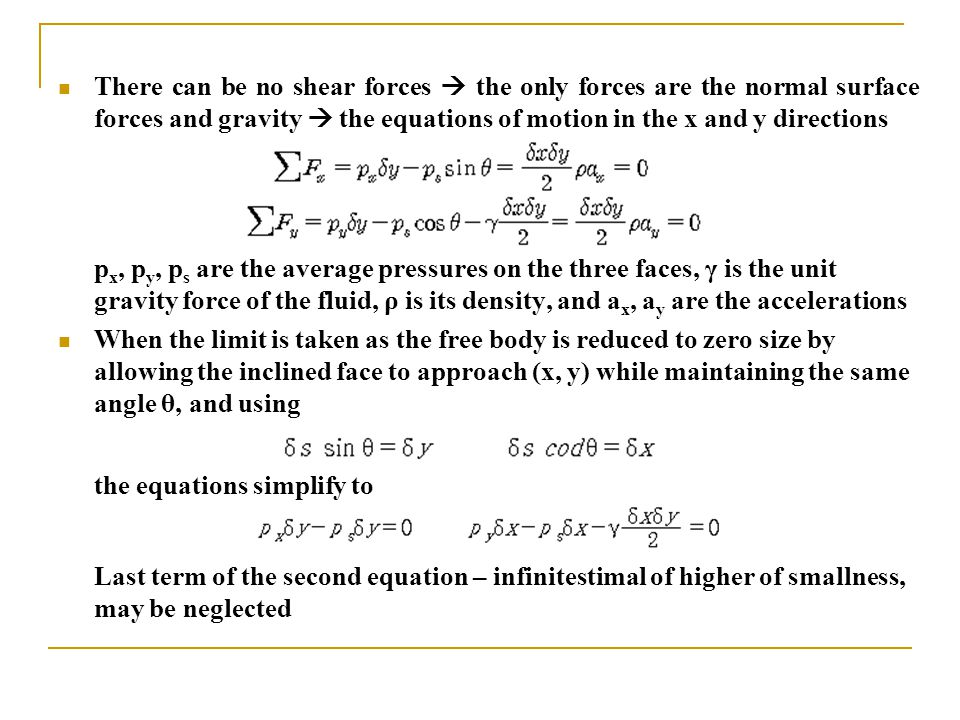 There can be no shear forces  the only forces are the normal surface forces and gravity  the equations of motion in the x and y directions
