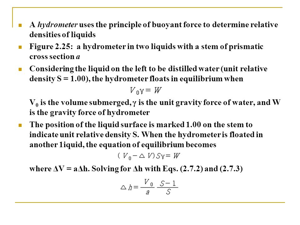 A hydrometer uses the principle of buoyant force to determine relative densities of liquids