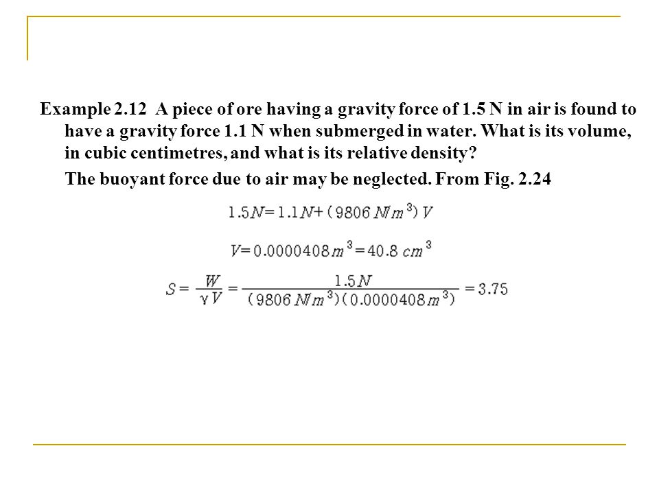 Example 2. 12 A piece of ore having a gravity force of 1