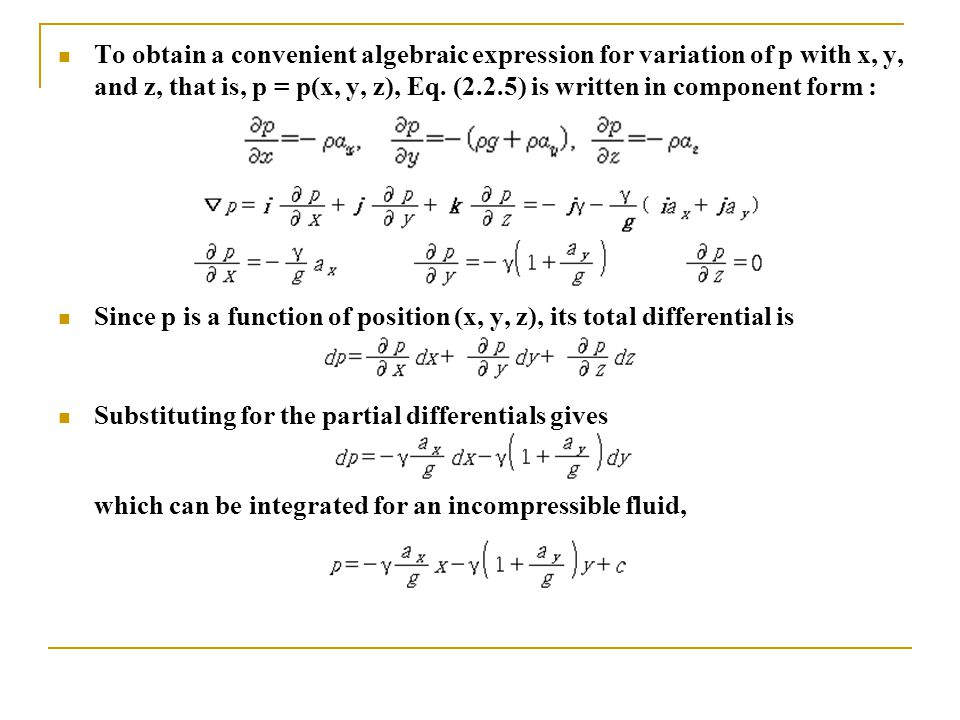 To obtain a convenient algebraic expression for variation of p with x, y, and z, that is, p = p(x, y, z), Eq. (2.2.5) is written in component form :