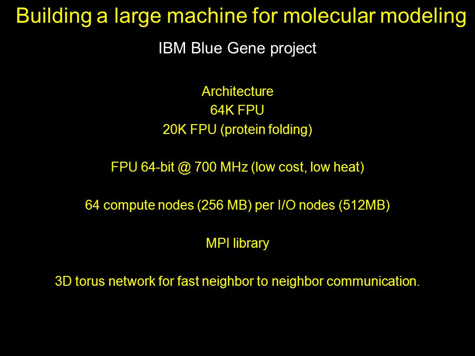 Building a large machine for molecular modeling