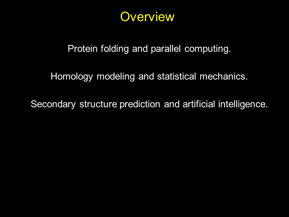 Overview Protein folding and parallel computing.