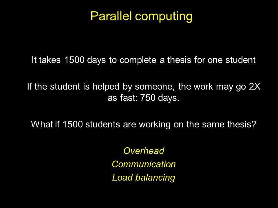 Parallel computing It takes 1500 days to complete a thesis for one student.