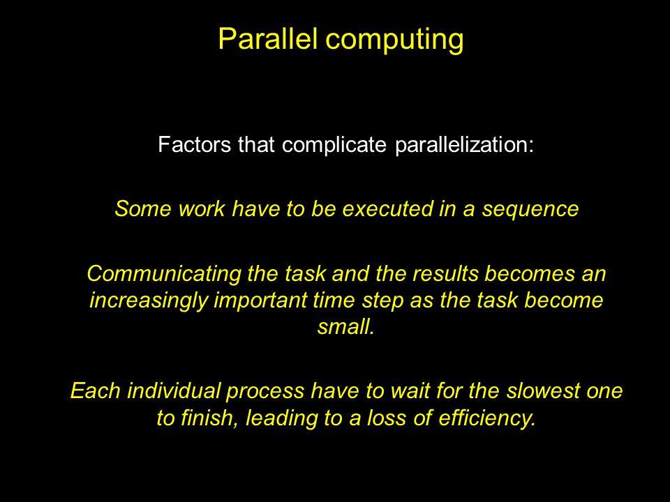Parallel computing Factors that complicate parallelization: