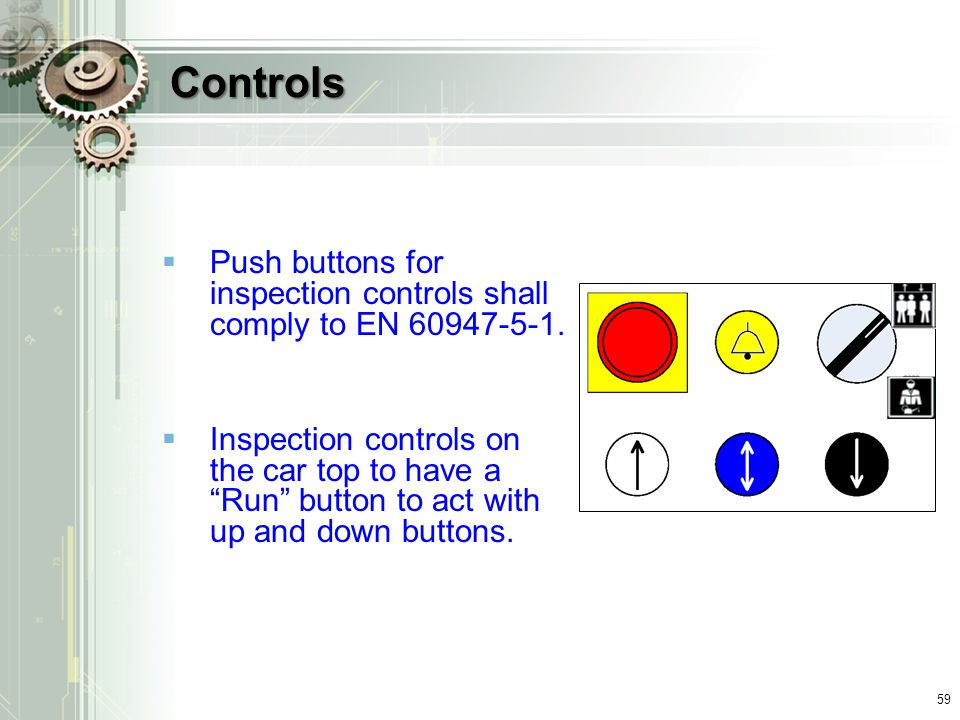 Controls Push buttons for inspection controls shall comply to EN 60947-5-1.